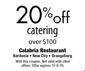 20% off catering over $100. With this coupon. Not valid with other offers. Offer expires 12-9-16.