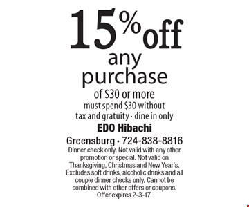 15% off any purchase of $30 or more. Must spend $30 without tax and gratuity. Dine in only. Dinner check only. Not valid with any other promotion or special. Not valid on Thanksgiving, Christmas and New Year's. Excludes soft drinks, alcoholic drinks and all couple dinner checks only. Cannot be combined with other offers or coupons. Offer expires 2-3-17.