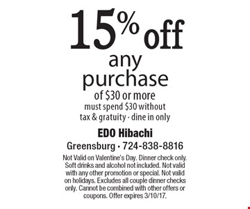 15% off any purchase of $30 or more. Must spend $30 without tax & gratuity - dine in only. Not Valid on Valentine's Day. Dinner check only. Soft drinks and alcohol not included. Not valid with any other promotion or special. Not valid on holidays. Excludes all couple dinner checks only. Cannot be combined with other offers or coupons. Offer expires 3/10/17.
