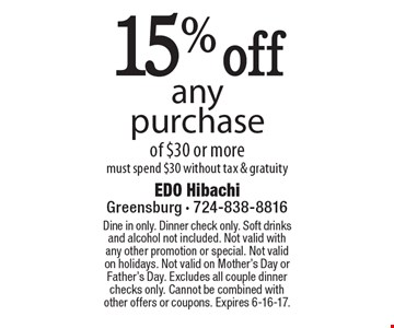 15% off any purchase of $30 or more. Must spend $30 without tax & gratuity. Dine in only. Dinner check only. Soft drinks and alcohol not included. Not valid with any other promotion or special. Not valid on holidays. Not valid on Mother's Day or Father's Day. Excludes all couple dinner checks only. Cannot be combined with other offers or coupons. Expires 6-16-17.