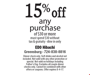 15% off any purchase of $30 or more. Must spend $30 without tax & gratuity - dine in only. Dinner check only. Soft drinks and alcohol not included. Not valid with any other promotion or special. Not valid on holidays including Father's Day. Excludes all couple dinner checks only. Cannot be combined with other offers or coupons. Offer expires 8-4-17.