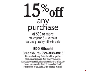 15%off any purchase of $30 or more. Must spend $30 without tax and gratuity - dine in only. Dinner check only. Not valid with any other promotion or special. Not valid on holidays. Excludes soft drinks, alcoholic drinks and all couple dinner checks only. Cannot be combined with other offers or coupons. Offer expires 10/6/17.