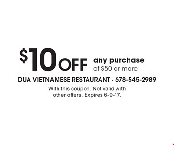 $10 Off any purchase of $50 or more. With this coupon. Not valid with other offers. Expires 6-9-17.