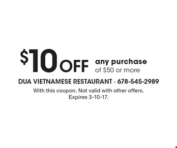 $10 Off any purchase of $50 or more. With this coupon. Not valid with other offers. Expires 3-10-17.