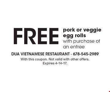 FREE pork or veggie egg rolls with purchase of an entree. With this coupon. Not valid with other offers. Expires 4-14-17.