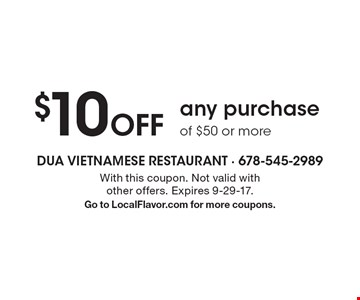 $10 Off any purchase of $50 or more. With this coupon. Not valid with other offers. Expires 9-29-17.Go to LocalFlavor.com for more coupons.