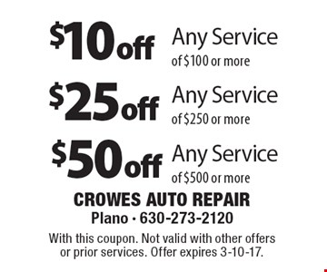 $10 off Any Service of $100 or more. $25 off Any Service of $250 or more. $50 off Any Service of $500 or more. With this coupon. Not valid with other offers or prior services. Offer expires 3-10-17.