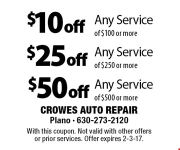 $10off Any Service of $100 or more. $25off Any Service of $250 or more. $50off Any Service of $500 or more. . With this coupon. Not valid with other offers or prior services. Offer expires 2-3-17.