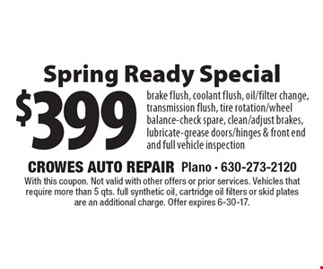 $399 Spring Ready Special. Brake flush, coolant flush, oil/filter change, transmission flush, tire rotation/wheel balance-check spare, clean/adjust brakes, lubricate-grease doors/hinges & front end and full vehicle inspection. With this coupon. Not valid with other offers or prior services. Vehicles that require more than 5 qts. full synthetic oil, cartridge oil filters or skid plates are an additional charge. Offer expires 6-30-17.