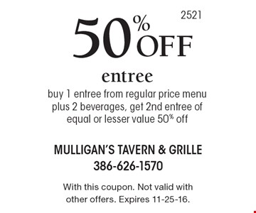 50% off entree, buy 1 entree from regular price menu plus 2 beverages, get 2nd entree of equal or lesser value 50% off. With this coupon. Not valid with other offers. Expires 11-25-16.