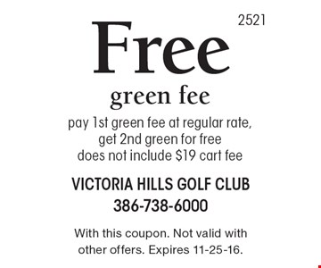 Free green fee, pay 1st green fee at regular rate, get 2nd green for free does not include $19 cart fee. With this coupon. Not valid with other offers. Expires 11-25-16.