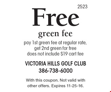 Free green fee. Pay 1st green fee at regular rate, get 2nd green for free does not include $19 cart fee. With this coupon. Not valid with other offers. Expires 11-25-16.