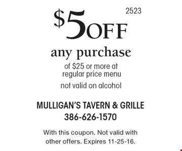 $5 off any purchase of $25 or more at regular price menu, not valid on alcohol. With this coupon. Not valid with other offers. Expires 11-25-16.