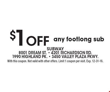 $1 off any footlong sub. With this coupon. Not valid with other offers. Limit 1 coupon per visit. Exp. 12-31-16.