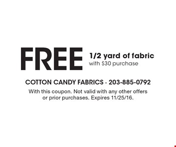 Free 1/2 yard of fabric with $30 purchase. With this coupon. Not valid with any other offers or prior purchases. Expires 11/25/16.