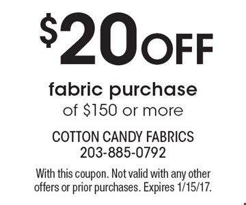 $20 Off fabric purchase of $150 or more. With this coupon. Not valid with any other offers or prior purchases. Expires 1/15/17.
