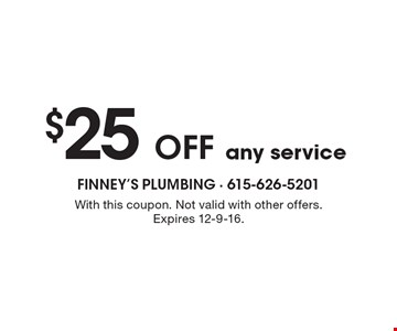 $25 OFF any service. With this coupon. Not valid with other offers. Expires 12-9-16.