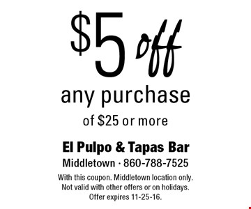 $5 off any purchase of $25 or more. With this coupon. Middletown location only. Not valid with other offers or on holidays. Offer expires 11-25-16.