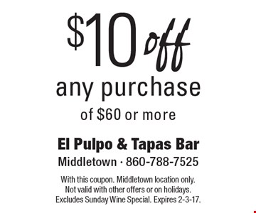 $10 off any purchase of $60 or more. With this coupon. Middletown location only. Not valid with other offers or on holidays. Excludes Sunday Wine Special. Expires 2-3-17.