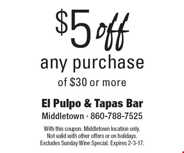 $5 off any purchase of $30 or more. With this coupon. Middletown location only. Not valid with other offers or on holidays. Excludes Sunday Wine Special. Expires 2-3-17.