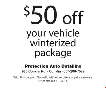 $50 off your vehicle winterized package. With this coupon. Not valid with other offers or prior services. Offer expires 11-25-16.