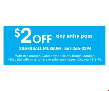 $2 off any entry pass. With this coupon. Valid only at Delray Beach location. Not valid with other offers or prior purchases. Expires 12-9-16.