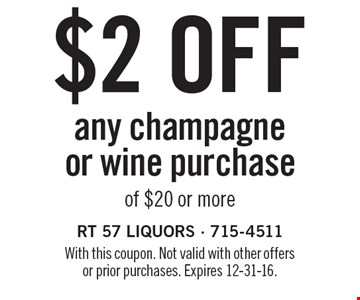$2 OFF any champagne or wine purchase of $20 or more. With this coupon. Not valid with other offers or prior purchases. Expires 12-31-16.