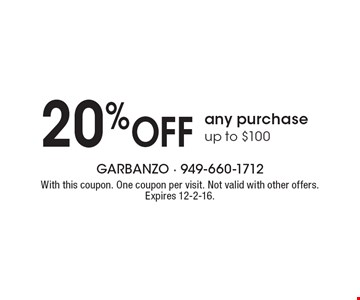 20% Off any purchase up to $100. With this coupon. One coupon per visit. Not valid with other offers. Expires 12-2-16.