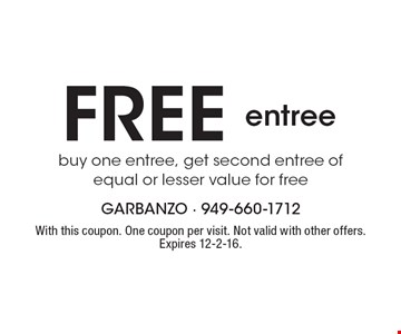 Free entree. Buy one entree, get second entree of equal or lesser value for free. With this coupon. One coupon per visit. Not valid with other offers. Expires 12-2-16.