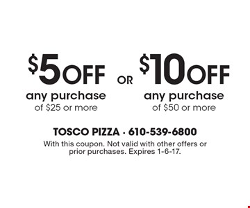$5 off any purchase of $25 or more. $10 off any purchase of $50 or more. With this coupon. Not valid with other offers or prior purchases. Expires 1-6-17.