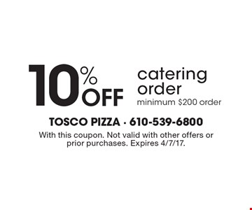 10% Off catering order minimum $200 order. With this coupon. Not valid with other offers or prior purchases. Expires 4/7/17.