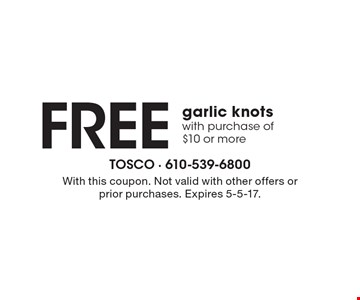 Free garlic knots with purchase of $10 or more. With this coupon. Not valid with other offers or prior purchases. Expires 5-5-17.
