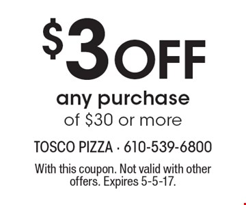 $3 Off any purchase of $30 or more. With this coupon. Not valid with other offers. Expires 5-5-17.