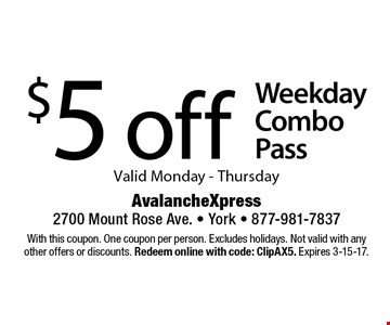 $5 off Weekday Combo Pass Valid Monday - Thursday. With this coupon. One coupon per person. Excludes holidays. Not valid with any other offers or discounts. Redeem online with code: ClipAX5. Expires 3-15-17.
