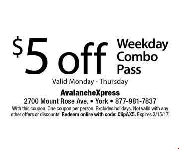 $5 off Weekday Combo Pass Valid Monday - Thursday. With this coupon. One coupon per person. Excludes holidays. Not valid with any other offers or discounts. Redeem online with code: ClipAX5. Expires 3/15/17.