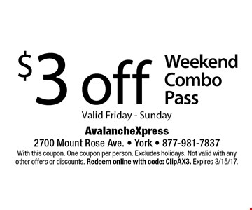 $3 off Weekend Combo Pass Valid Friday - Sunday. With this coupon. One coupon per person. Excludes holidays. Not valid with any other offers or discounts. Redeem online with code: ClipAX3. Expires 3/15/17.