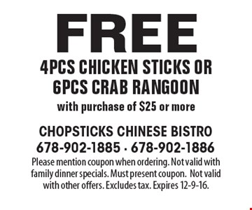 Free 4pcs chicken sticks or 6pcs crab rangoon with purchase of $25 or more. Please mention coupon when ordering. Not valid with family dinner specials. Must present coupon.Not valid with other offers. Excludes tax. Expires 12-9-16.