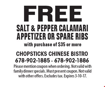 Free salt & pepper calamari appetizer or spare ribs with purchase of $35 or more. Please mention coupon when ordering. Not valid with family dinner specials. Must present coupon. Not valid with other offers. Excludes tax. Expires 3-10-17.