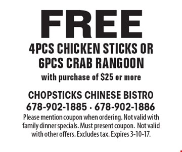 Free 4pcs chicken sticks or 6pcs crab rangoon with purchase of $25 or more. Please mention coupon when ordering. Not valid with family dinner specials. Must present coupon.Not valid with other offers. Excludes tax. Expires 3-10-17.