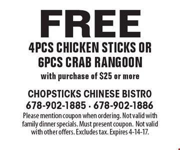 Free 4pcs chicken sticks or 6pcs crab rangoon with purchase of $25 or more. Please mention coupon when ordering. Not valid with family dinner specials. Must present coupon.Not valid with other offers. Excludes tax. Expires 4-14-17.