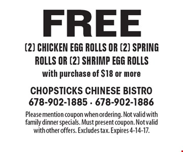 Free (2) chicken egg rolls or (2) spring rolls or (2) shrimp egg rolls with purchase of $18 or more. Please mention coupon when ordering. Not valid with family dinner specials. Must present coupon. Not valid with other offers. Excludes tax. Expires 4-14-17.