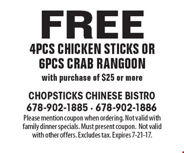Free 4pcs chicken sticks or 6pcs crab rangoon with purchase of $25 or more. Please mention coupon when ordering. Not valid with family dinner specials. Must present coupon.Not valid with other offers. Excludes tax. Expires 7-21-17.