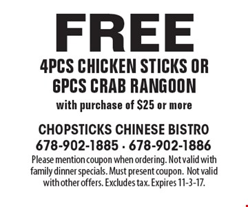 Free 4pcs chicken sticks or 6pcs crab rangoon with purchase of $25 or more. Please mention coupon when ordering. Not valid with family dinner specials. Must present coupon.Not valid with other offers. Excludes tax. Expires 11-3-17.