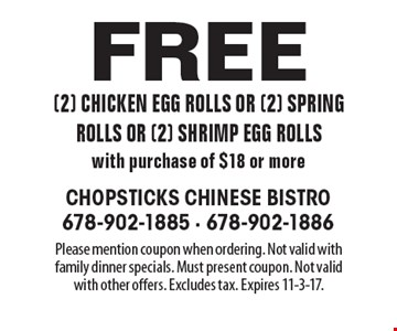 Free (2) chicken egg rolls or (2) spring rolls or (2) shrimp egg rolls with purchase of $18 or more. Please mention coupon when ordering. Not valid with family dinner specials. Must present coupon. Not valid with other offers. Excludes tax. Expires 11-3-17.