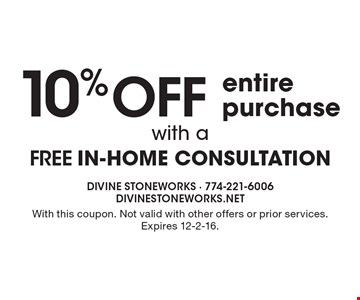 10% off entire purchase with a FREE in-home consultation. With this coupon. Not valid with other offers or prior services. Expires 12-2-16.