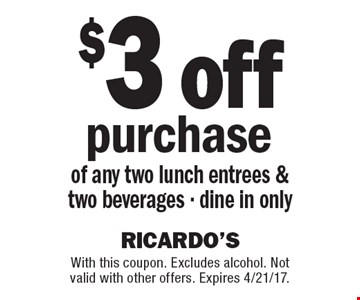 $3 off purchase of any two lunch entrees & two beverages - dine in only. With this coupon. Excludes alcohol. Not valid with other offers. Expires 4/21/17.