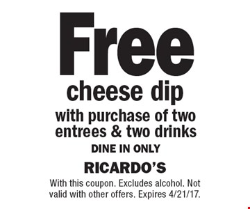 Free cheese dip with purchase of two entrees & two drinks dine in only. With this coupon. Excludes alcohol. Not valid with other offers. Expires 4/21/17.