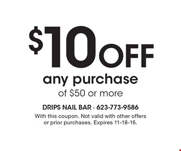 $10 Off any purchase of $50 or more. With this coupon. Not valid with other offers or prior purchases. Expires 11-18-16.