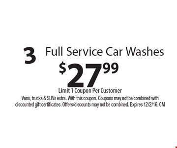 $27.99 3 Full Service Car WashesLimit 1 Coupon Per Customer. Vans, trucks & SUVs extra. With this coupon. Coupons may not be combined with discounted gift certificates. Offers/discounts may not be combined. Expires 12/2/16. CM