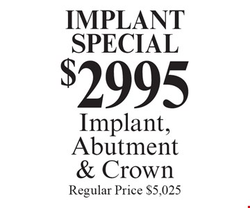 Implant Special - $2995 for an implant, abutment & crown. Regular price $5,025.